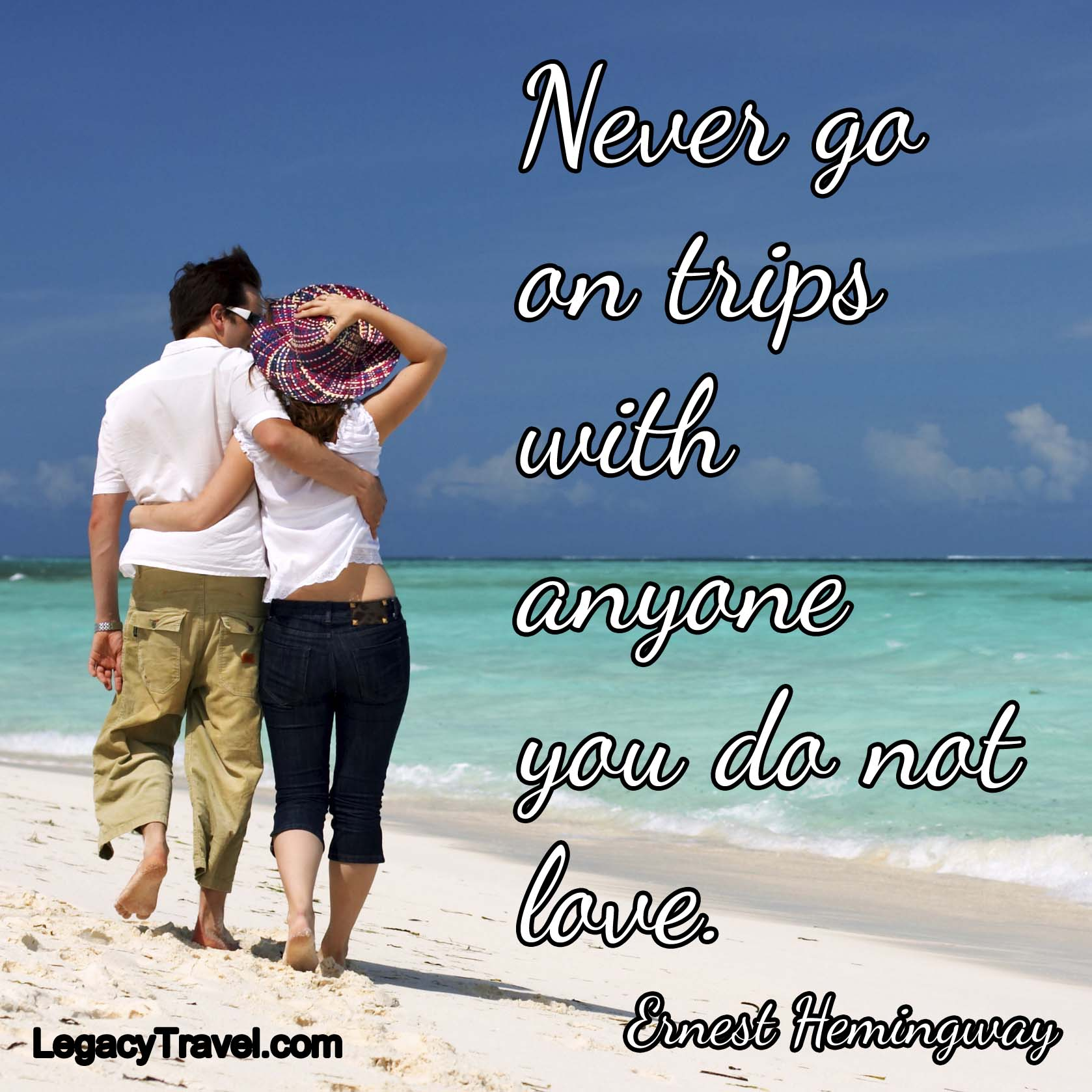 Never go on trips with anyone you don't love.